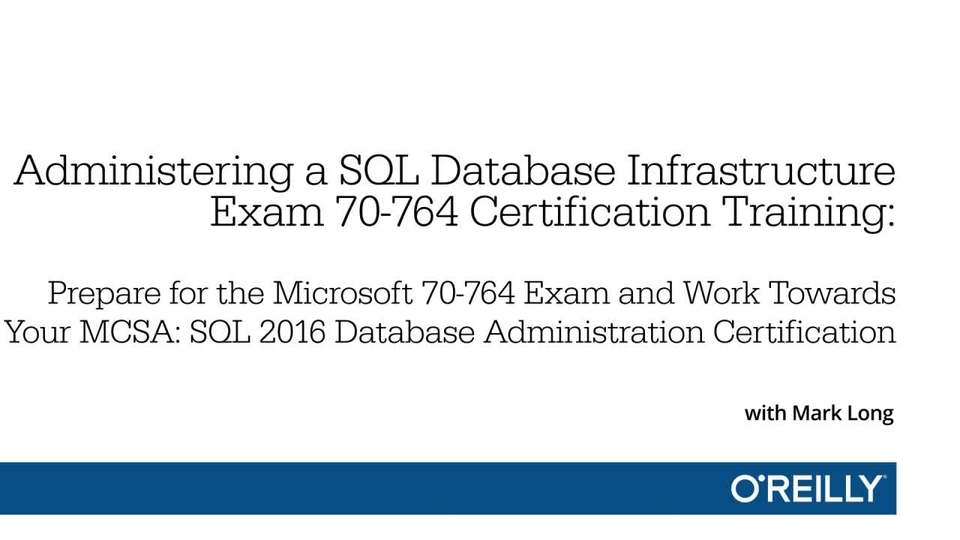 Administering a SQL Database Infrastructure - Exam 70-764 ...