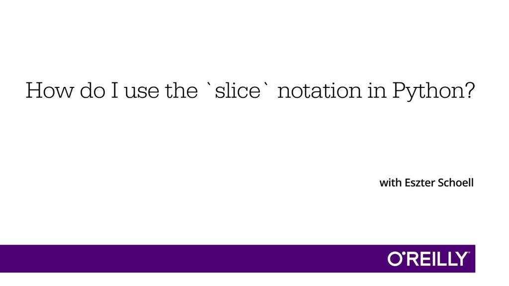 How Do I Use The Slice Notation In Python Oreilly Media