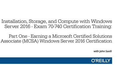 Installation, Storage, and Compute with Windows Server 2016 - Exam 70-740  Certification Training