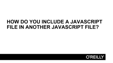 How do you include a JavaScript file in another JavaScript file? - O