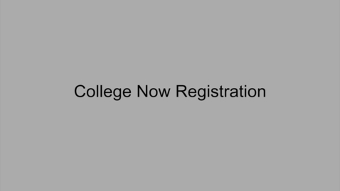 Thumbnail for entry College Now Registration Video