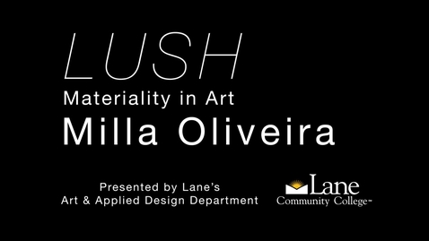 Thumbnail for entry LUSH: Materiality in Art - Milla Oliveira