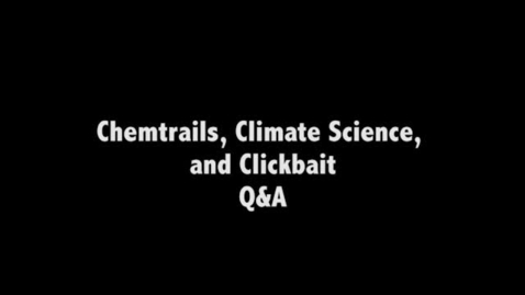 Thumbnail for entry Paul Ruscher Chemtrails Climate Science and Clickbait Q&A