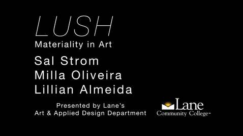 Thumbnail for entry LUSH: Materiality in Art - Introduction