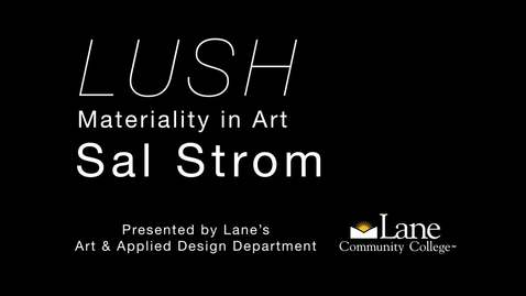 Thumbnail for entry LUSH: Materiality in Art - Sal Strom