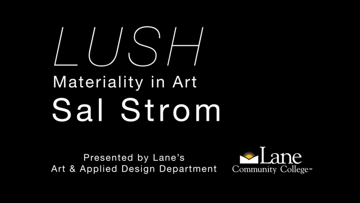 LUSH: Materiality in Art - Sal Strom