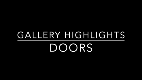Thumbnail for entry Gallery Highlights: Doors