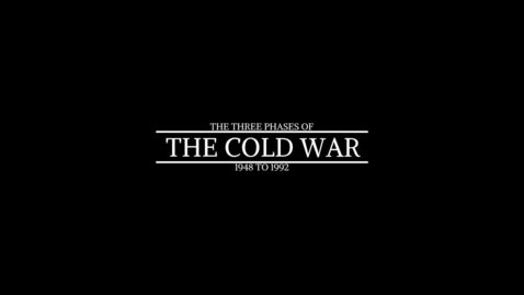 Thumbnail for entry 4.3.3 Video: Three Phases of the Cold War