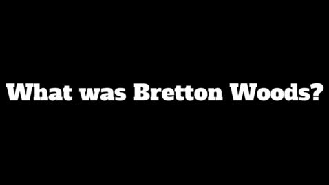 Thumbnail for entry 8.2.3 Video Bretton Woods