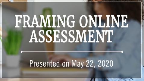 Thumbnail for entry Framing Online Assessment