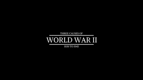 Thumbnail for entry 4.2.3 Video: Three Causes of WWII