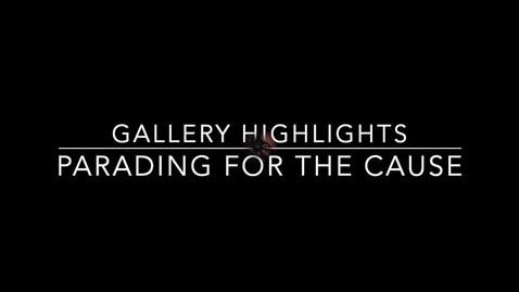 Thumbnail for entry Gallery Highlight: Parading for the Cause