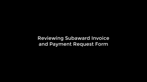 Thumbnail for entry Reviewing Subaward Invoice and Payment Request Form
