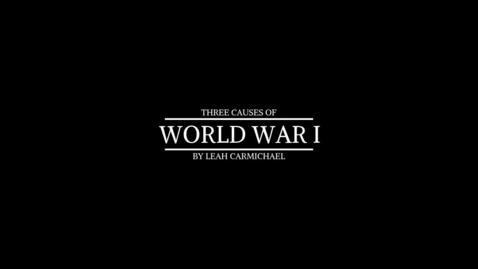 Thumbnail for entry 4.1.3 Video: Three Causes of WWI