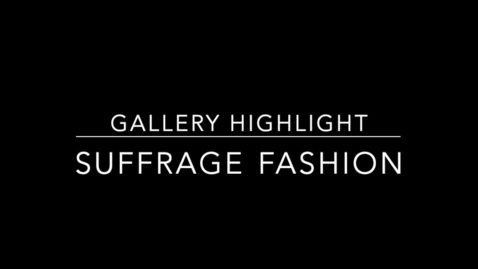 Thumbnail for entry Gallery Highlight: Suffrage Fashion