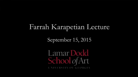 Thumbnail for entry Visiting Artist and Scholar Lecture Series: Farrah Karapetian