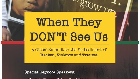 Thumbnail for entry Focusing Globally on the intersection between racism, violence and trauma: When they Don't See us Summit, 2019.