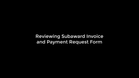 Thumbnail for entry Research: Reviewing Subaward Invoice and Payment Request Form 10 14 21