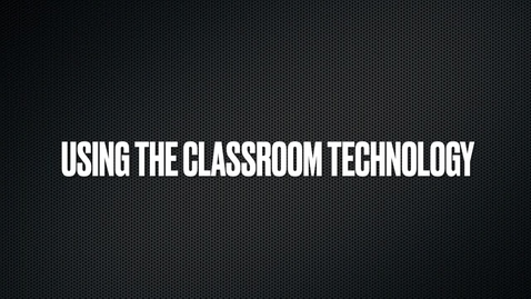 Thumbnail for entry Using the Classroom Technology