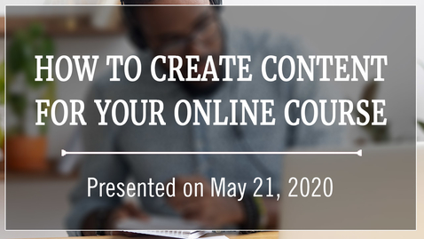 Thumbnail for entry How to Create Content for Your Online Course