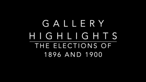 Thumbnail for entry Gallery Highlights - SOT 1896 & 1900 Election