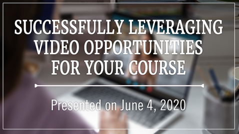 Thumbnail for entry Successfully Leveraging Video Opportunities for your Course