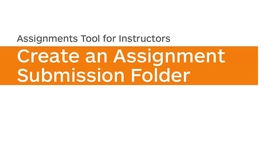 Thumbnail for entry Assignments - Create a Submission Folder