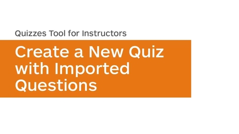 Thumbnail for entry Quizzes - Create a New Quiz with Imported Questions