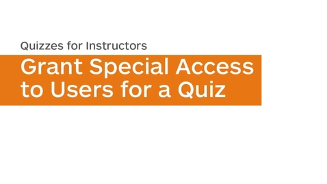 Thumbnail for entry Quizzes - Grant Special Access to Users for a Quiz - Instructor