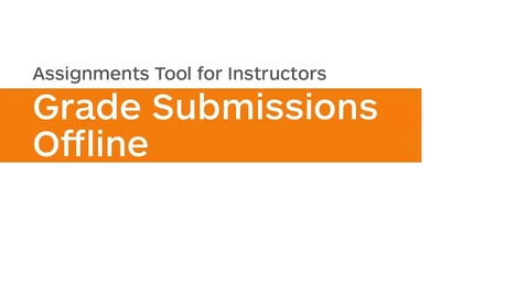 Thumbnail for entry Assignments - Grade Assignment Submissions Offline