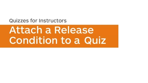 Thumbnail for entry Quizzes - Attach a Release Condition