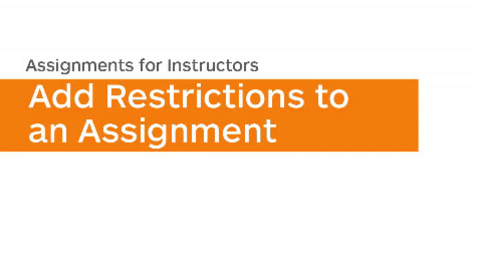 Thumbnail for entry Assignments - Add Restrictions to an Assignment - Instructor