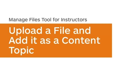 Thumbnail for entry Manage Files - Upload a File and Add it as a Content Topic