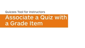 Thumbnail for entry Quizzes - Associate a Quiz with a Grade Item
