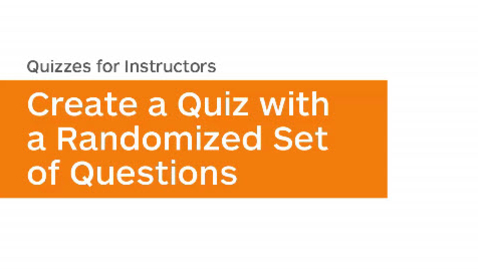 Thumbnail for entry Quizzes - Create a Quiz with a Random Set of Questions - Instructor
