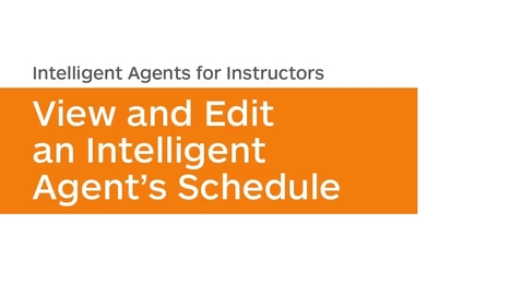 Thumbnail for entry Intelligent Agents - View and Edit the Schedule of an Intelligent Agent - Instructor