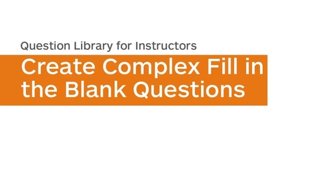 Thumbnail for entry Question Library - Create Complex Fill in the Blanks Question