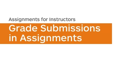 Thumbnail for entry Assignments - Grade Submissions in Assignments - Instructor