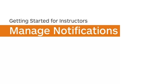Thumbnail for entry Getting Started - Manage Notifications - Instructor