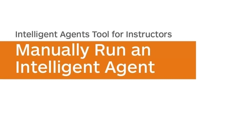 Thumbnail for entry Intelligent Agents - Manually Run an Intelligent Agent - Instructor