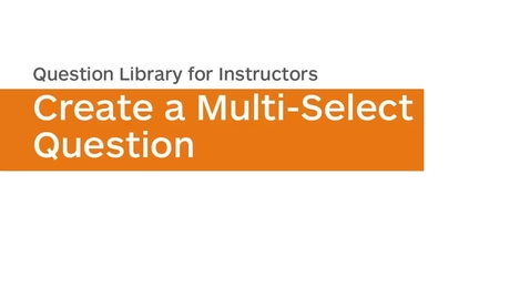 Thumbnail for entry Question Library - Create a Multi-Select Question