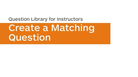 Thumbnail for entry Question Library - Create a Matching Question