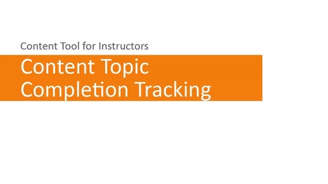 Thumbnail for entry Content - Content Topic Completion Tracking