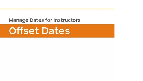 Thumbnail for entry Manage Dates - Offset Dates - Instructor