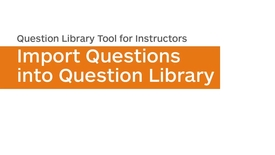 Thumbnail for entry Question Library - Import Questions into Question Library