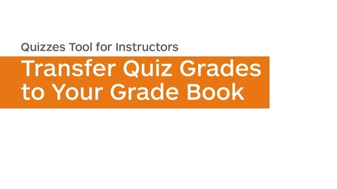 Thumbnail for entry Quizzes - Transfer Quiz Grades to Your Grade Book