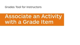 Thumbnail for entry Grades - Associate an Activity with a Grade Item - Instructor