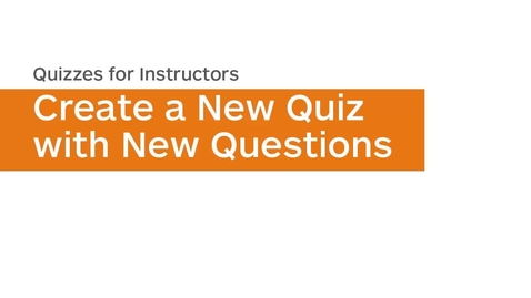 Thumbnail for entry Quizzes - Create a New Quiz with New Questions - Instructor
