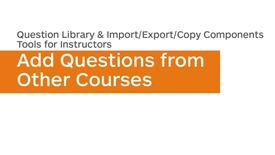 Thumbnail for entry Question Library - Import/Export/Copy Components - Add Questions from Another Course