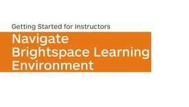 Thumbnail for entry Getting Started - Navigate Brightspace Learning Environment